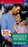 Jill Shalvis: Hiding Out At The Circle C (Way Out West) (Silhouette Intimate Moments)