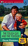 Diane Pershing: Tough Guy And The Toddler: (Men In Blue) (Silhouette Intimate Moments)
