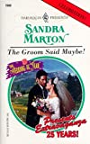 Marton, Sandra: The Groom Said Maybe!