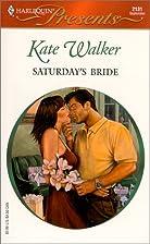 Saturday's Bride by Kate Walker