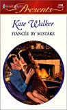 Walker, Kate: Fiancee by Mistake