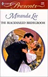 Lee, Miranda: The Blackmailed Bridegroom