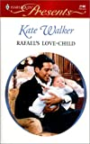 Walker, Kate: Rafael&#39;s Love-Child