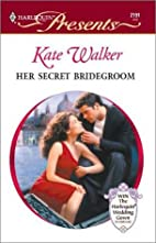 Her Secret Bridegroom by Kate Walker