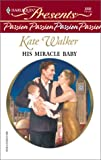 Walker, Kate: His Miracle Baby