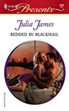 Bedded by Blackmail by Julia James