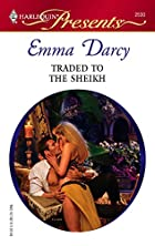 Traded to the Sheikh by Emma Darcy