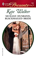 Sicilian Husband, Blackmailed Bride by Kate…