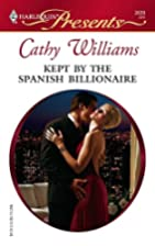 Kept by the Spanish Billionaire by Cathy…