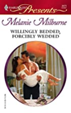 Willingly Bedded, Forcibly Wedded by Melanie…