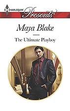 The Ultimate Playboy by Maya Blake