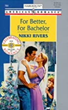 For Better, For Bachelor by Nikki Rivers