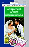 Jacqueline Diamond: Assignment: Groom  (The Wedding Party) (Harlequin American Romance)