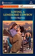 Loving a Lonesome Cowboy by Debbi Rawlins