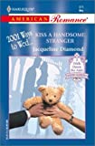 Jacqueline Diamond: Kiss A Handsome Stranger (2001 Ways To Wed) (Harlequin American Romance)