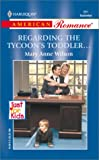 Mary Anne Wilson: Regarding The Tycoon's Toddler... (Just For Kids) (Harlequin American Romance, No. 891)