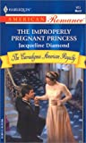 Jacqueline Diamond: The Improperly Pregnant Princess (Harlequin American Romance #913) (The Carradignes American Royalty)