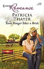 Texas Ranger Takes a Bride by Patricia…