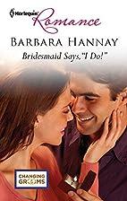 Bridesmaid Says, I Do! by Barbara Hannay