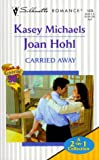 Kasey Michaels: Carried Away (Logan Assents / Ryan Objects)