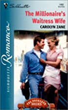 The Millionaire's Waitress Wife by Carolyn…