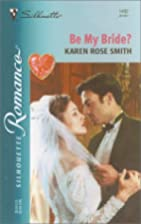 Be My Bride? by Karen Rose Smith