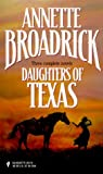 Annette Broadrick: Daughters Of Texas (By Request 3'S)