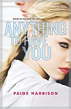 Anything to Have You (Harlequin Teen) by…