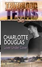 Lover Under Cover by Charlotte Douglas