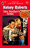 Kelsey Roberts: Her Mother's Arms (The Rose Tattoo, Book 8) (Harlequin Intrigue Series #455)