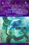 Kearney, Susan: Daddy to the Rescue (Heroes Inc, Book 1) (Harlequin Intrigue Series #705)