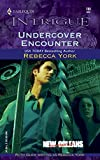 York, Rebecca: Undercover Encounter: New Orleans Confidential (Harlequin Intrigue)