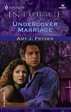 Undercover Marriage by Amy J. Fetzer