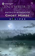 Ghost Horse by Patricia Rosemoor
