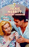 Jackie Merritt: The Secret Daughter (The Benning Legacy) (Silhouette Special Edition, 1218)