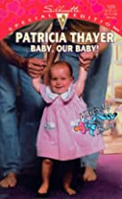 Baby, Our Baby! by Patricia Thayer