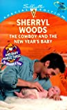 Sherryl Woods: The Cowboy and the New Year's Baby (And Baby Makes Three: The Delacourt's of Texas) (Silhouette Special Edition #1291)