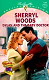 Sherryl Woods: Dylan And The Baby Doctor (And Baby Makes Three: The Delacourts Of Texas) (Special Edition, 1309)