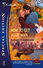 How to Get Your Man by Elizabeth Harbison