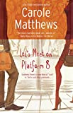 Matthews, Carole: Let's Meet on Platform 8