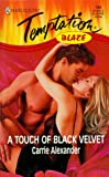 Carrie Alexander: A Touch of Black Velvet (Harlequin Temptation, No 704)