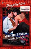 Janelle Denison: Seductive Fantasy (Fantasies Inc.) (Harlequin Temptation)