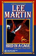 Bird in a Cage by Lee Martin