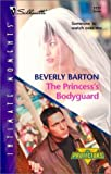 Barton, Beverly: The Princess's Bodyguard: The Protectors (Silhouette Intimate Moments No. 1177)