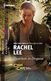 Lee, Rachel: Guardian in Disguise (Harlequin Romantic Suspense)