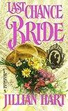 Jillian Hart: Last Chance Bride (Harlequin Historical Series #404)
