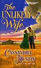 The Unlikely Wife by Cassandra Austin
