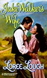Loree Lough: Jake Walkers Wife (Harlequin Historical)