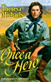Theresa Michaels: Once A Hero (Historical, 505)