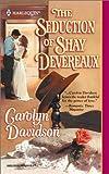 Davidson, Carolyn: Seduction Of Shay Devereaux (Harlequin Historical)